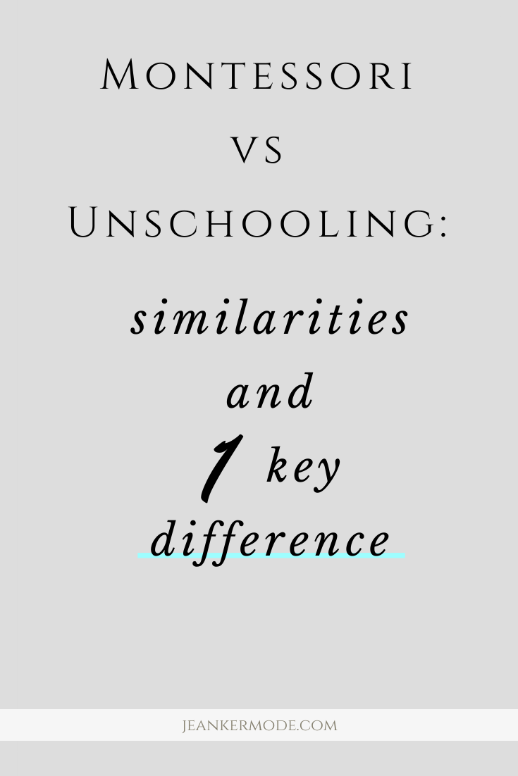 montessori vs unschooling: similarites and 1 key difference jeankermode.com